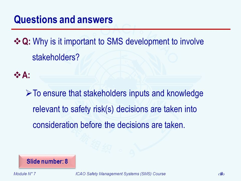 Questions and answers Q: Why is it important to SMS development to involve stakeholders A: