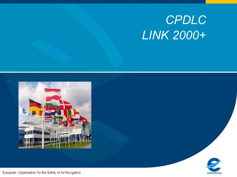 CPDLC LINK 2000+ European Organisation for the Safety of Air Navigation