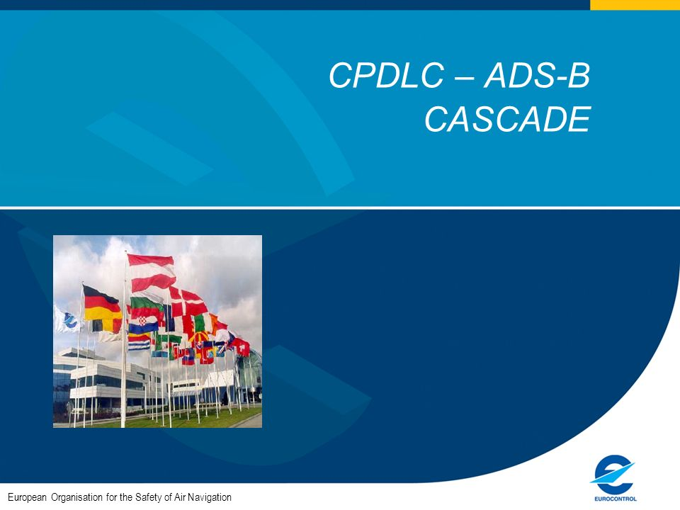 CPDLC – ADS-B CASCADE European Organisation for the Safety of Air Navigation
