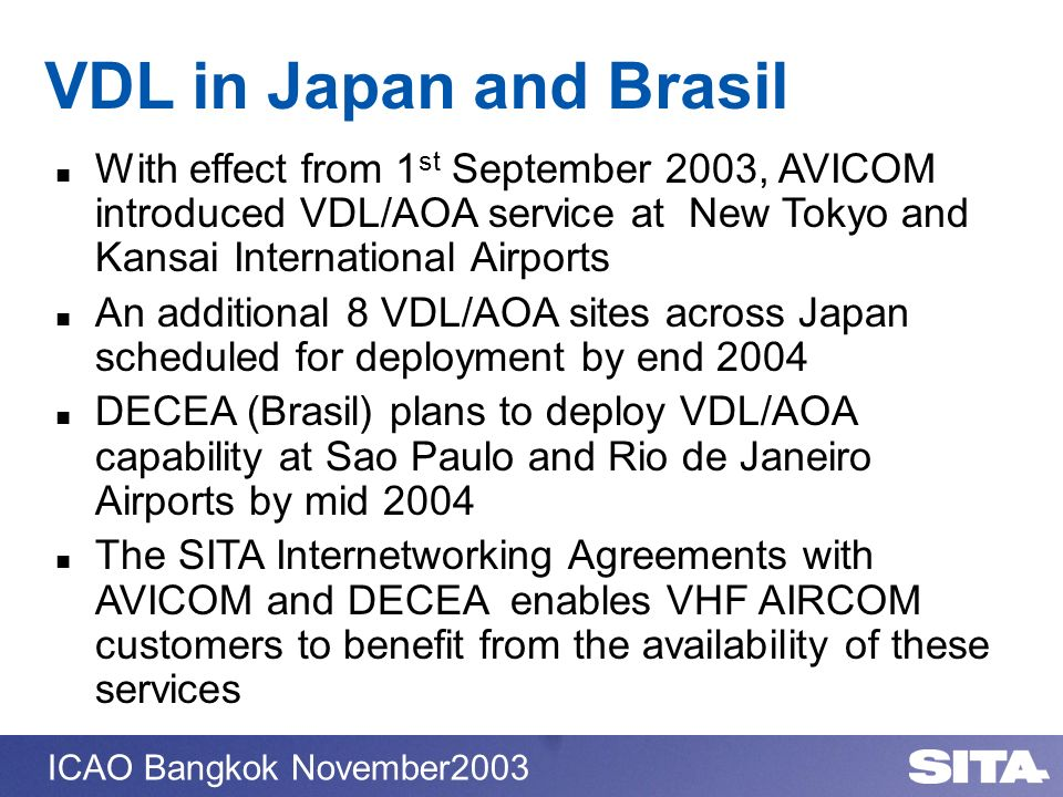 VDL in Japan and BrasilWith effect from 1st September 2003, AVICOM introduced VDL/AOA service at New Tokyo and Kansai International Airports.