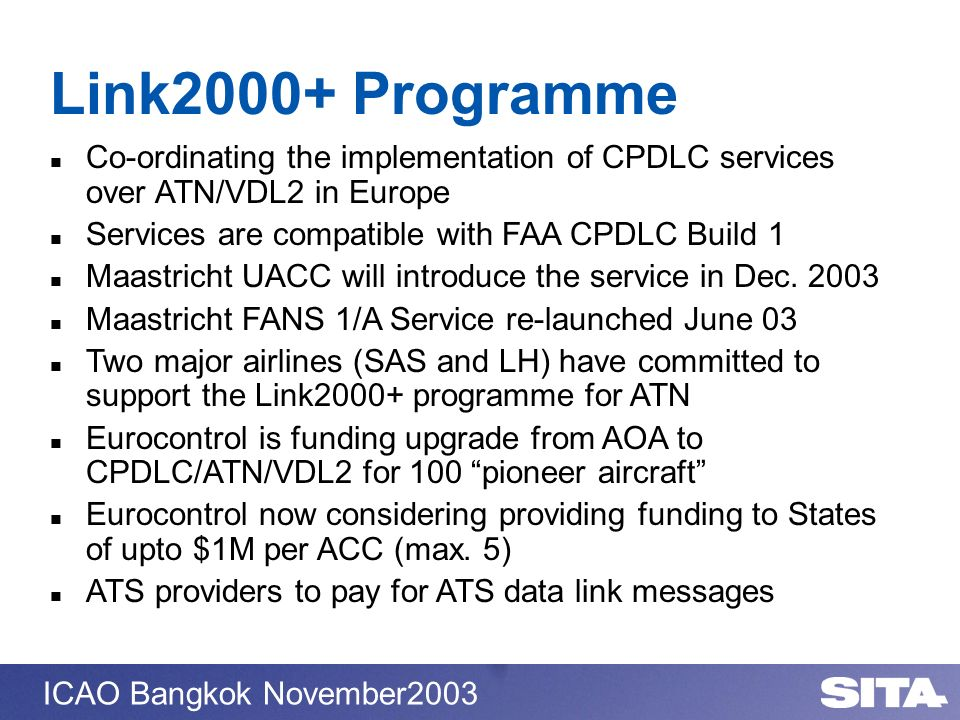 Link2000+ ProgrammeCo-ordinating the implementation of CPDLC services over ATN/VDL2 in Europe. Services are compatible with FAA CPDLC Build 1.