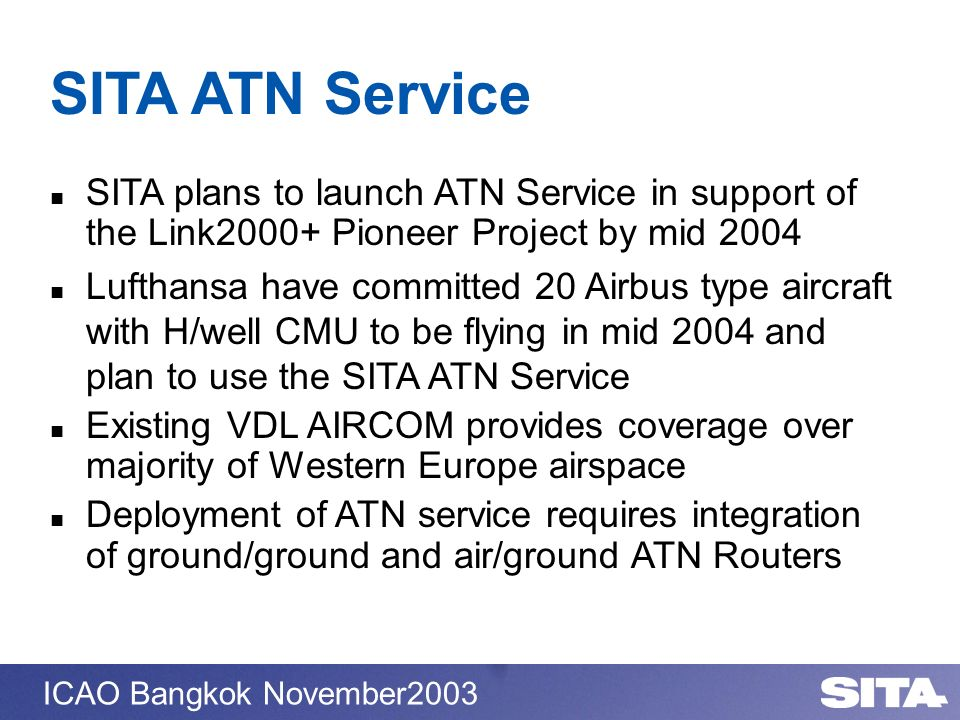 SITA ATN Service SITA plans to launch ATN Service in support of the Link2000+ Pioneer Project by mid 2004.