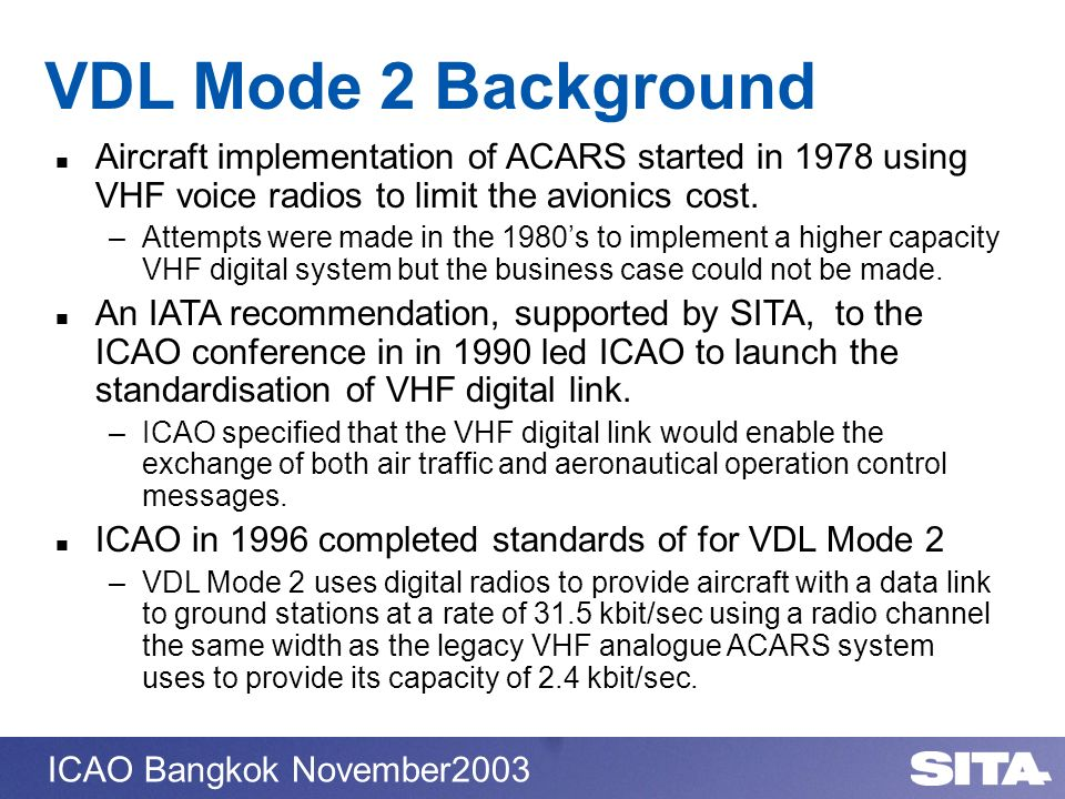 VDL Mode 2 BackgroundAircraft implementation of ACARS started in 1978 using VHF voice radios to limit the avionics cost.