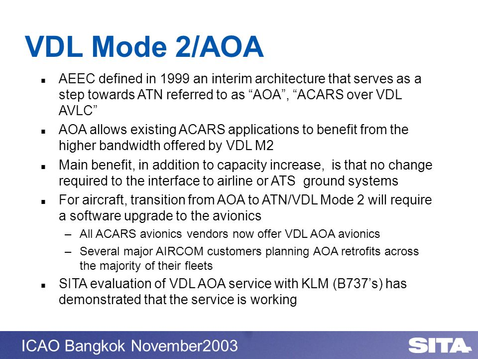 VDL Mode 2/AOAAEEC defined in 1999 an interim architecture that serves as a step towards ATN referred to as AOA , ACARS over VDL AVLC