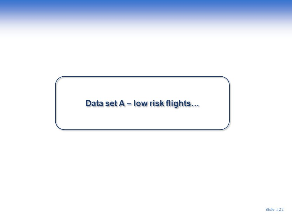 Data set A – low risk flights…