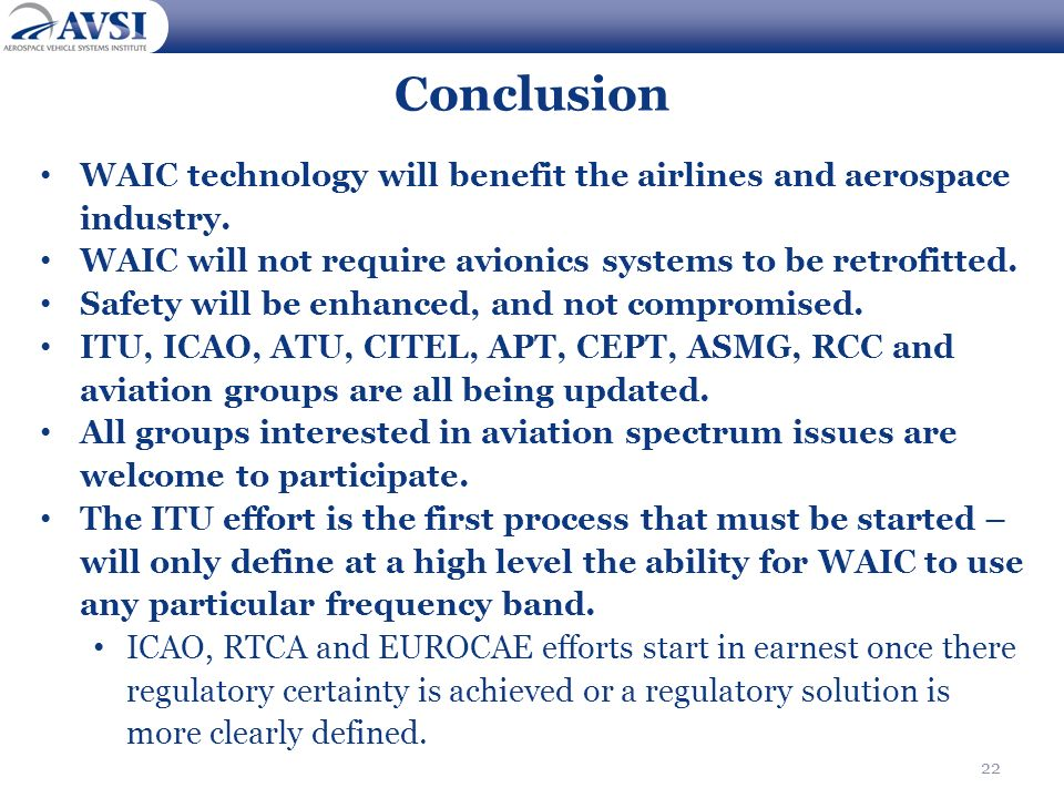 Conclusion WAIC technology will benefit the airlines and aerospace industry. WAIC will not require avionics systems to be retrofitted.