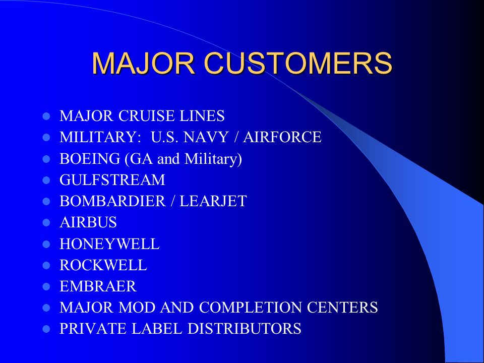 MAJOR CUSTOMERS MAJOR CRUISE LINES MILITARY: U.S. NAVY / AIRFORCE