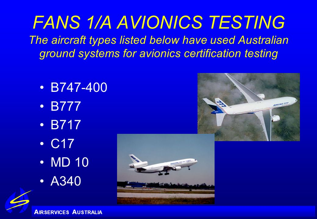 FANS 1/A AVIONICS TESTING The aircraft types listed below have used Australian ground systems for avionics certification testing