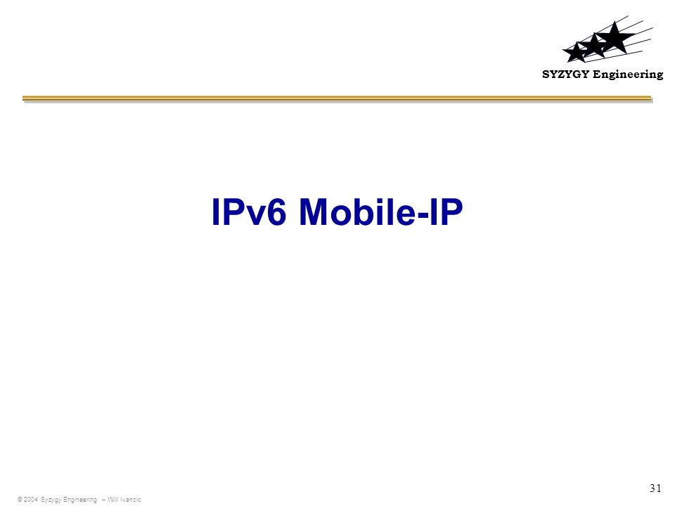 IPv6 Mobile-IP © 2004 Syzygy Engineering – Will Ivancic