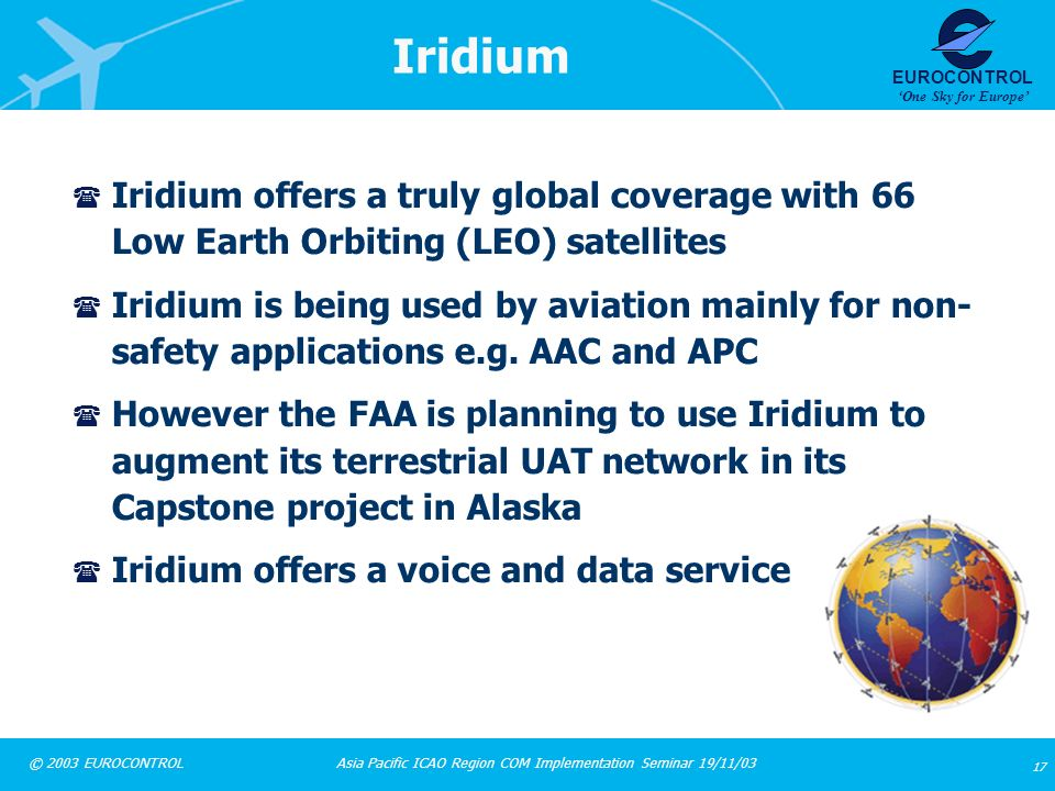 Iridium Iridium offers a truly global coverage with 66 Low Earth Orbiting (LEO) satellites.