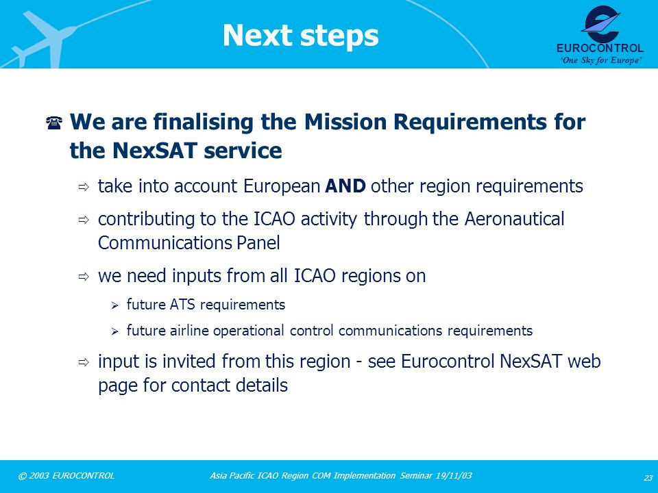 Next steps We are finalising the Mission Requirements for the NexSAT service. take into account European AND other region requirements.