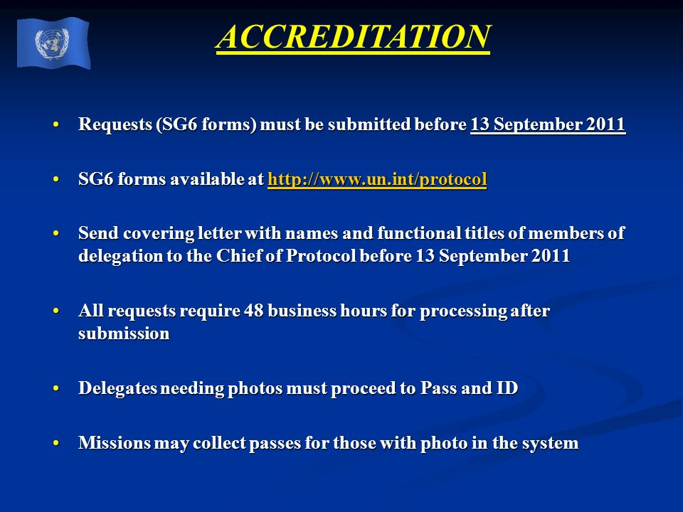 ACCREDITATION Requests (SG6 forms) must be submitted before 13 September 2011. SG6 forms available at http://www.un.int/protocol.