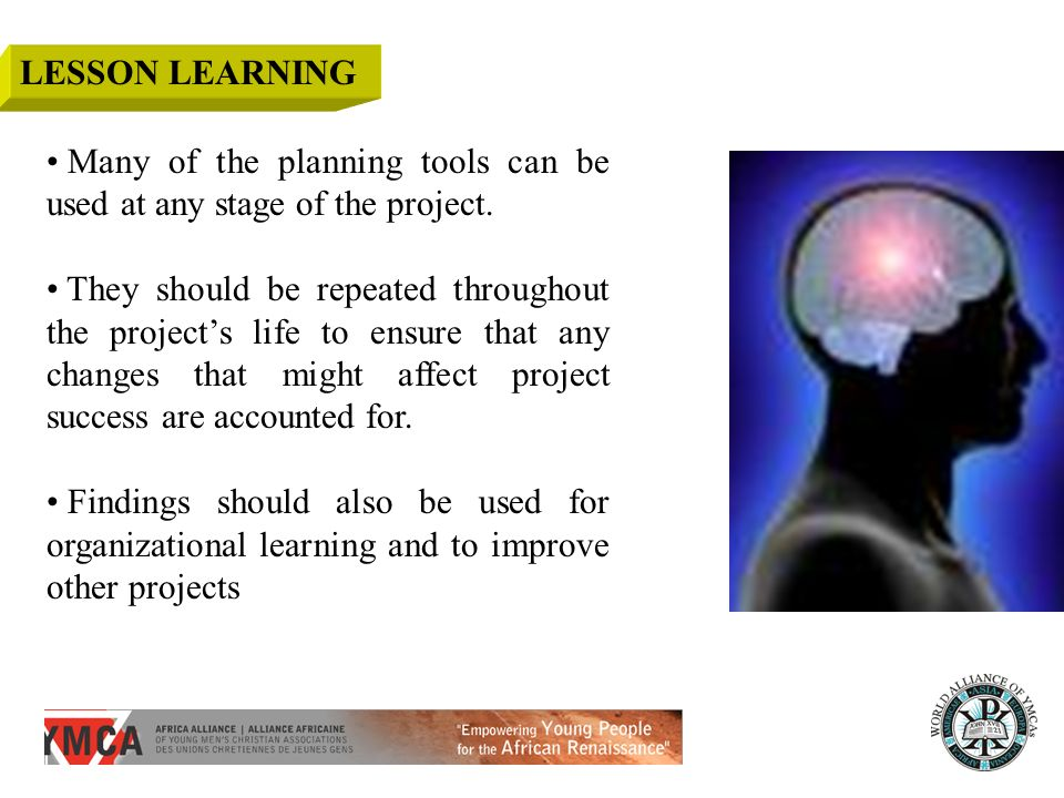 LESSON LEARNING Many of the planning tools can be used at any stage of the project.