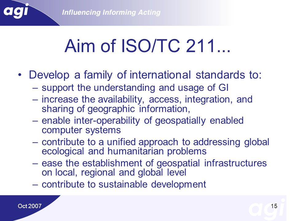 Aim of ISO/TC 211... Develop a family of international standards to: