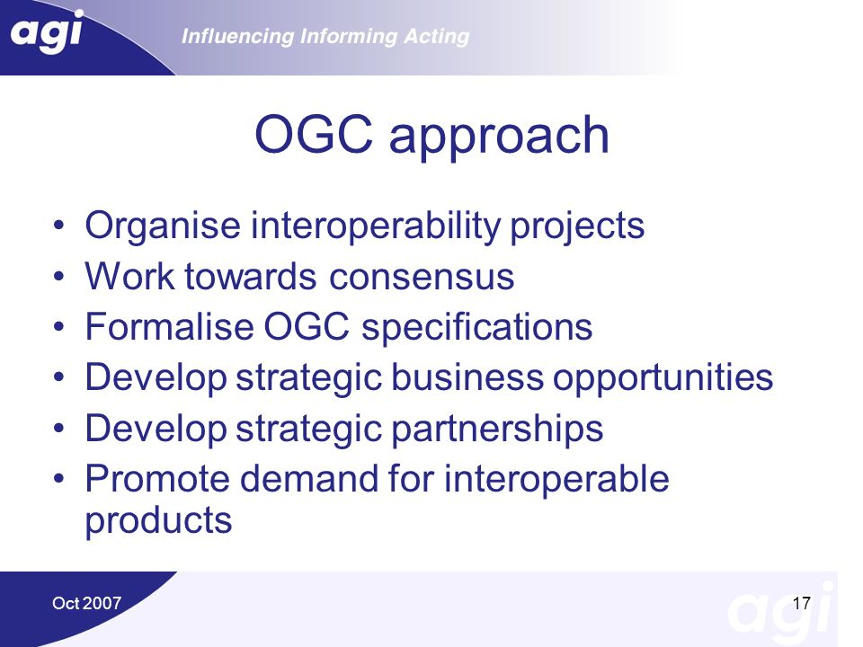 OGC approach Organise interoperability projects Work towards consensus