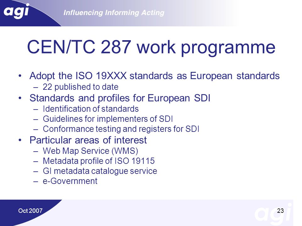 CEN/TC 287 work programme Adopt the ISO 19XXX standards as European standards. 22 published to date.