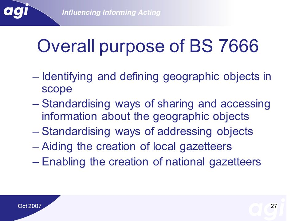 Overall purpose of BS 7666 Identifying and defining geographic objects in scope.