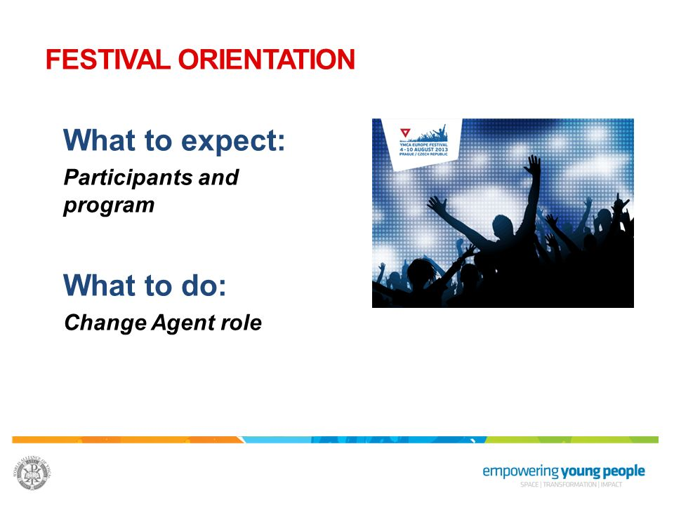What to expect: What to do: FESTIVAL ORIENTATION