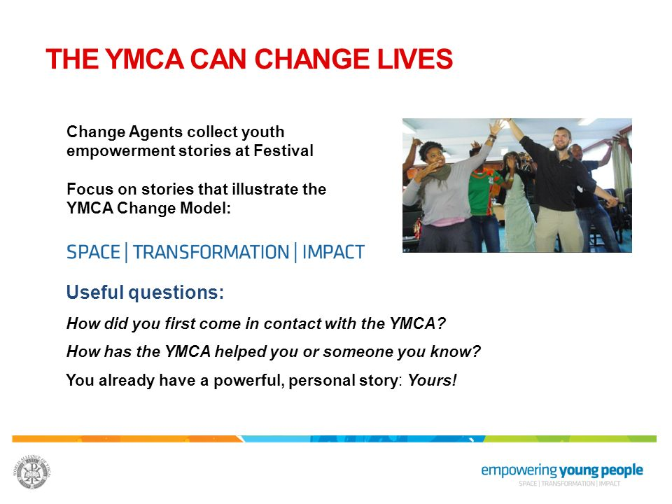 THE YMCA CAN CHANGE LIVES