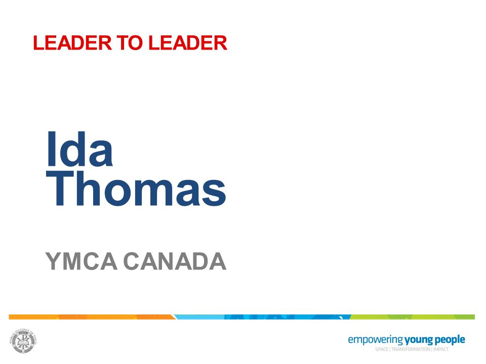 LEADER TO LEADER Ida Thomas YMCA CANADA