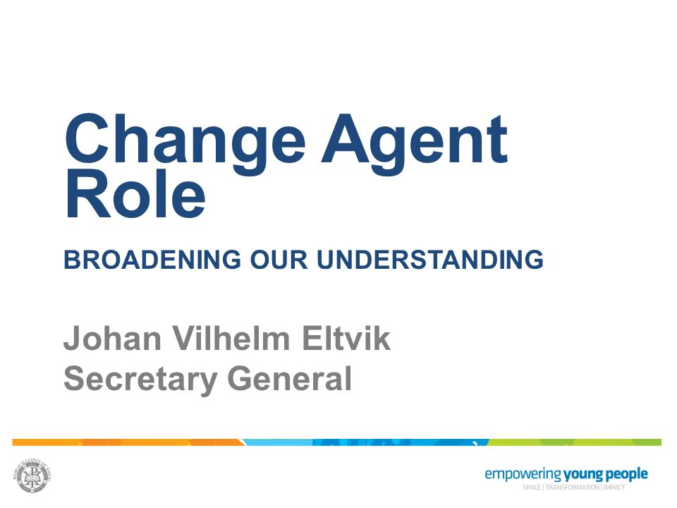 Change Agent Role Johan Vilhelm Eltvik Secretary General