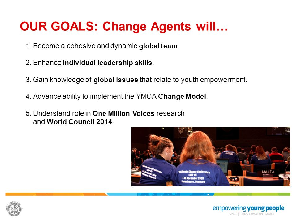 OUR GOALS: Change Agents will…