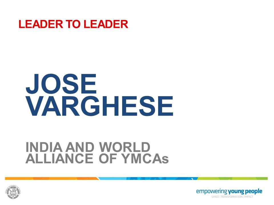LEADER TO LEADER JOSE VARGHESE INDIA AND WORLD ALLIANCE OF YMCAs