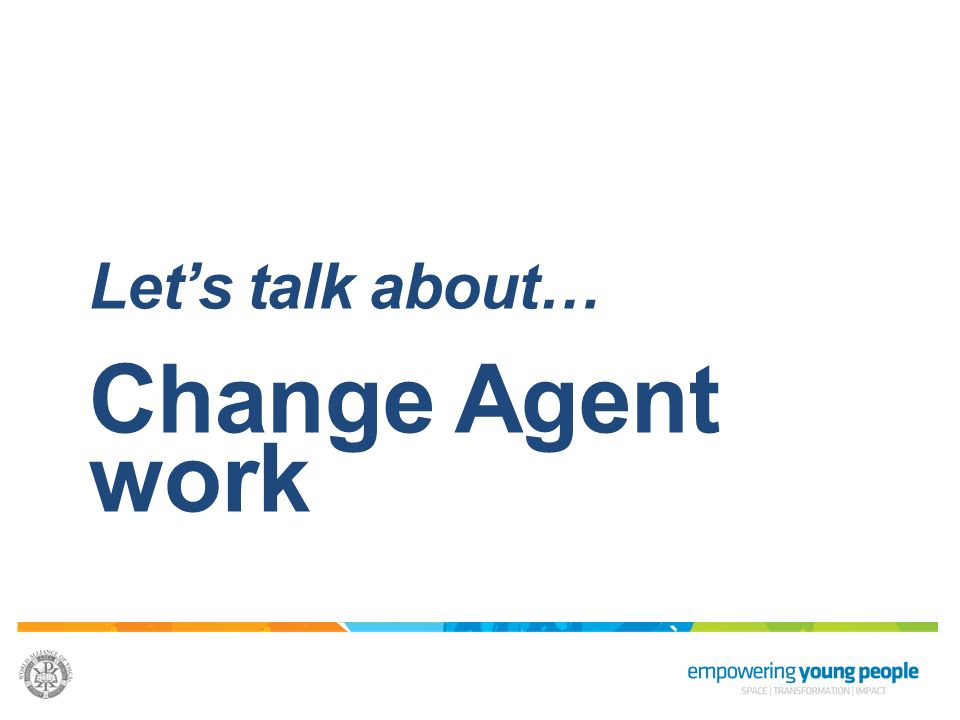 Let's talk about… Change Agent work