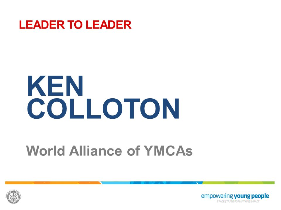 LEADER TO LEADER KEN COLLOTON World Alliance of YMCAs