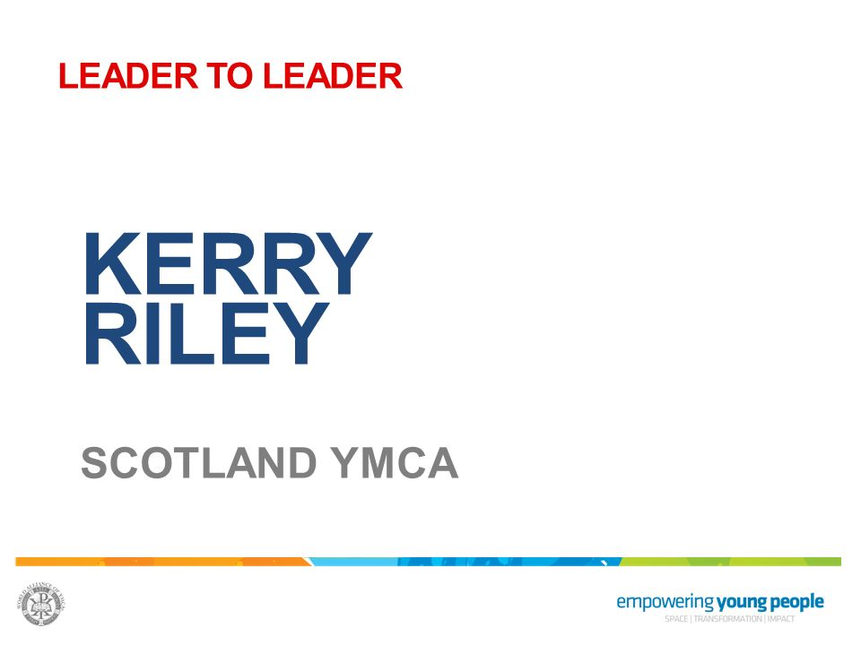LEADER TO LEADER KERRY RILEY SCOTLAND YMCA