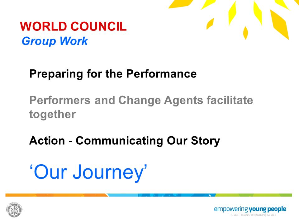 'Our Journey' WORLD COUNCIL Group Work Preparing for the Performance