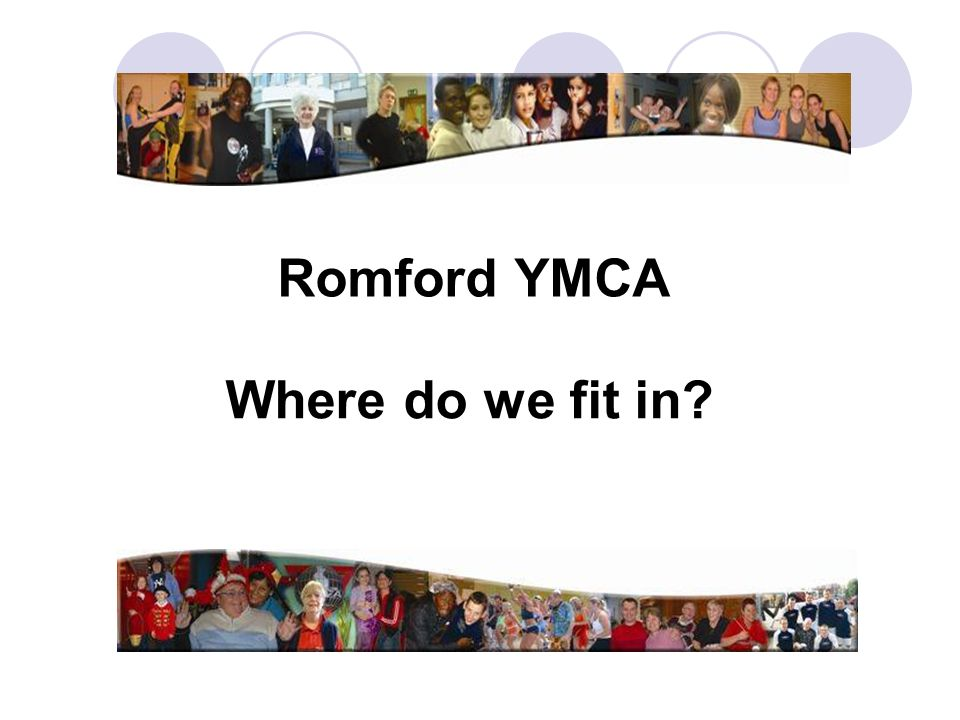 Romford YMCA Where do we fit in