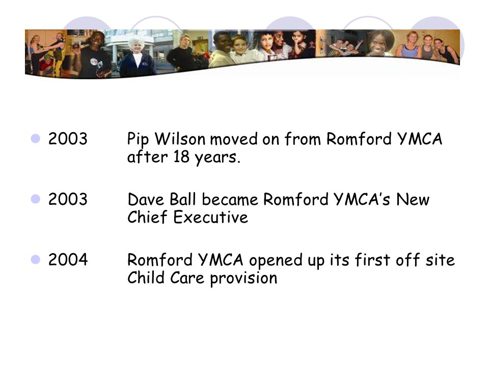 2003 Pip Wilson moved on from Romford YMCA after 18 years.