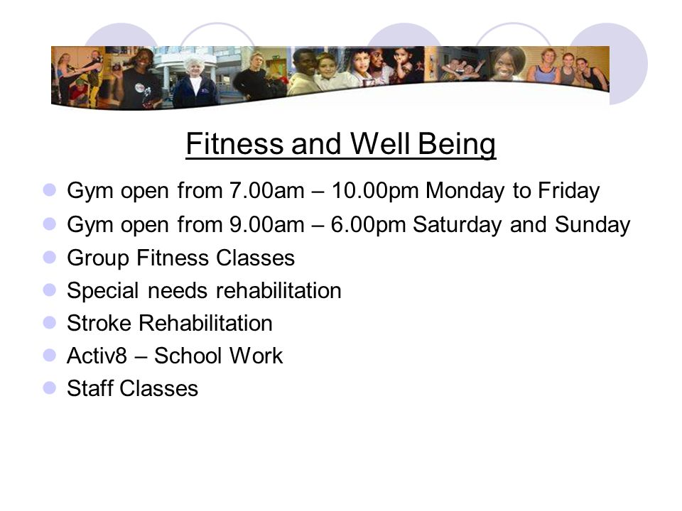 Fitness and Well Being Gym open from 7.00am – 10.00pm Monday to Friday