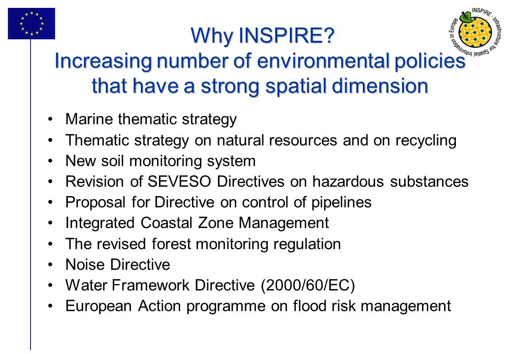 Why INSPIRE Increasing number of environmental policies that have a strong spatial dimension