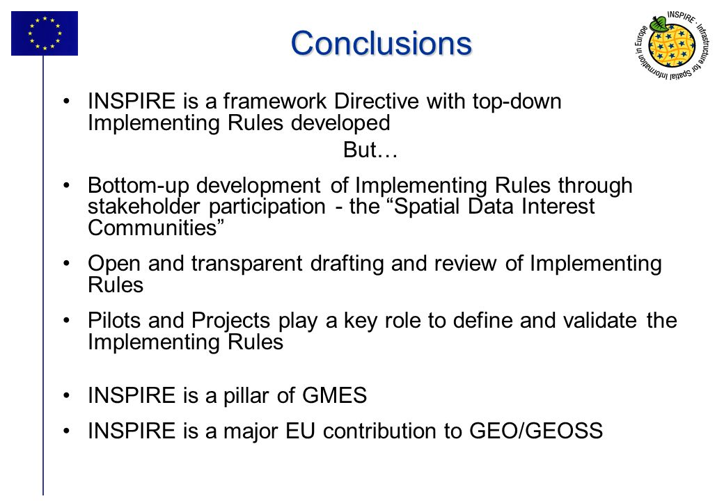 Conclusions INSPIRE is a framework Directive with top-down Implementing Rules developed. But…