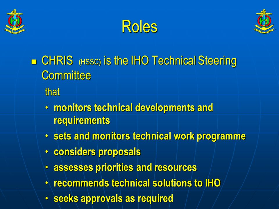 Roles CHRIS (HSSC) is the IHO Technical Steering Committee that