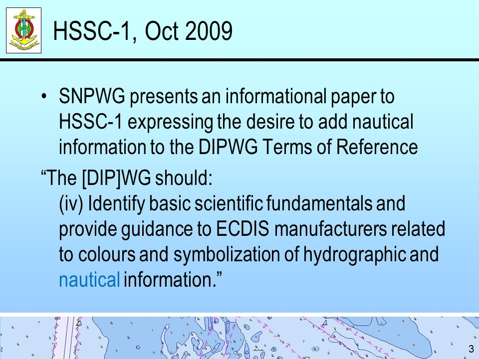 HSSC-1, Oct 2009 SNPWG presents an informational paper to HSSC-1 expressing the desire to add nautical information to the DIPWG Terms of Reference.