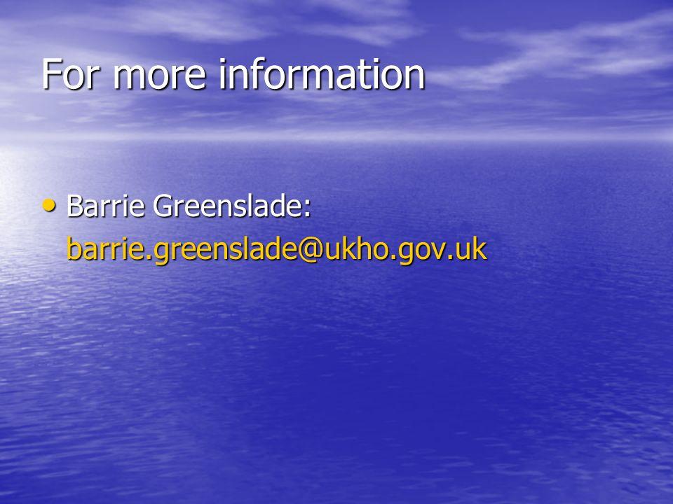 For more information Barrie Greenslade: barrie.greenslade@ukho.gov.uk