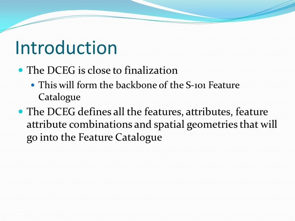 Introduction The DCEG is close to finalization