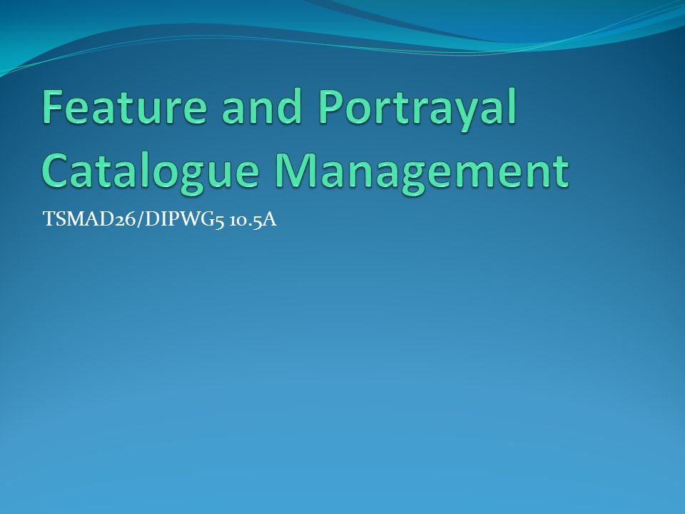 Feature and Portrayal Catalogue Management