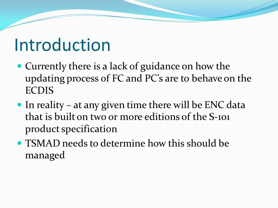 IntroductionCurrently there is a lack of guidance on how the updating process of FC and PC's are to behave on the ECDIS.