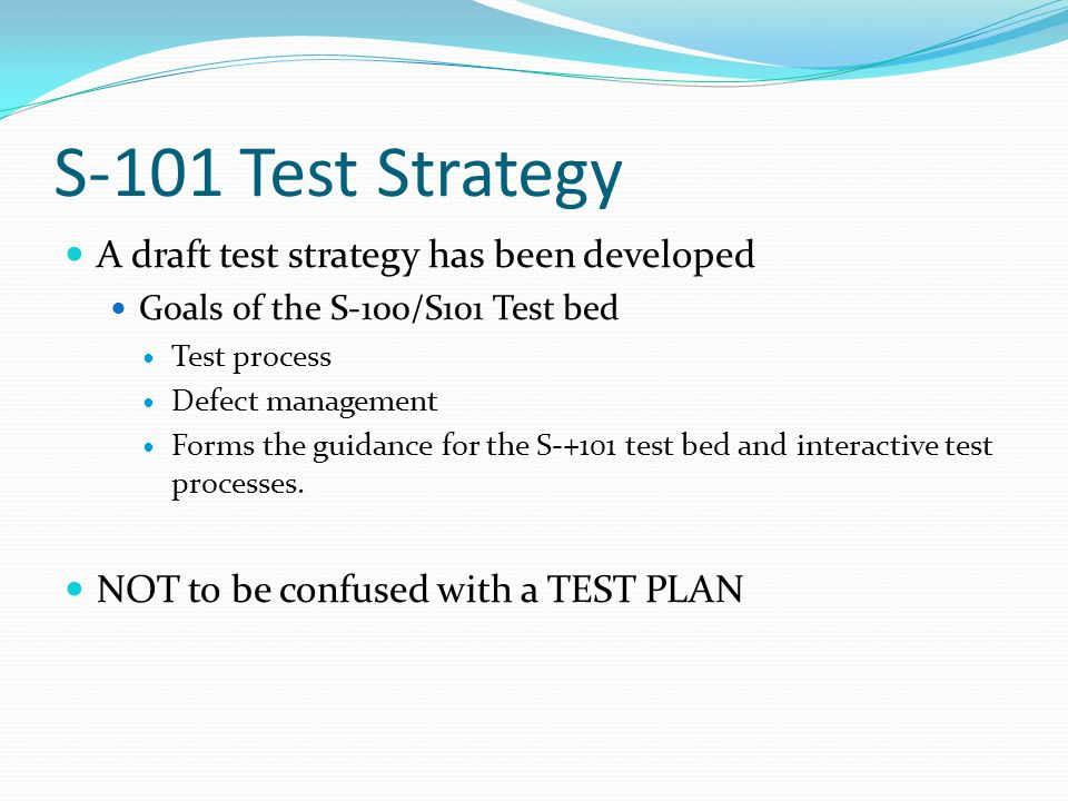 S-101 Test Strategy A draft test strategy has been developed