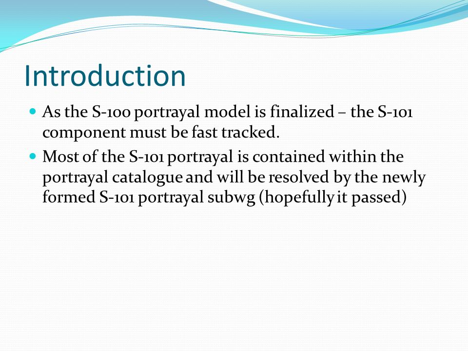 IntroductionAs the S-100 portrayal model is finalized – the S-101 component must be fast tracked.