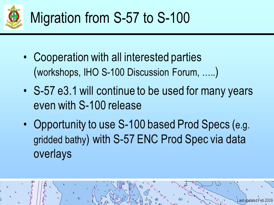 Migration from S-57 to S-100 Cooperation with all interested parties (workshops, IHO S-100 Discussion Forum, …..)