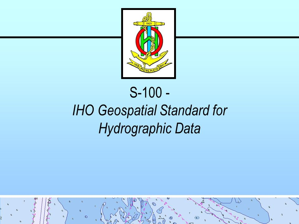 S-100 - IHO Geospatial Standard for Hydrographic Data