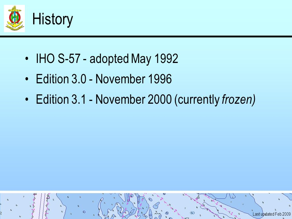 History IHO S-57 - adopted May 1992 Edition 3.0 - November 1996
