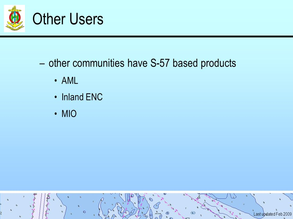 Other Users other communities have S-57 based products AML Inland ENC