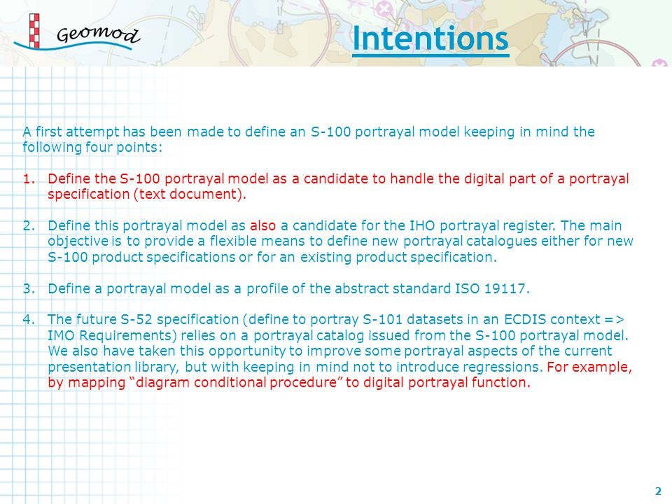 Intentions A first attempt has been made to define an S-100 portrayal model keeping in mind the following four points: