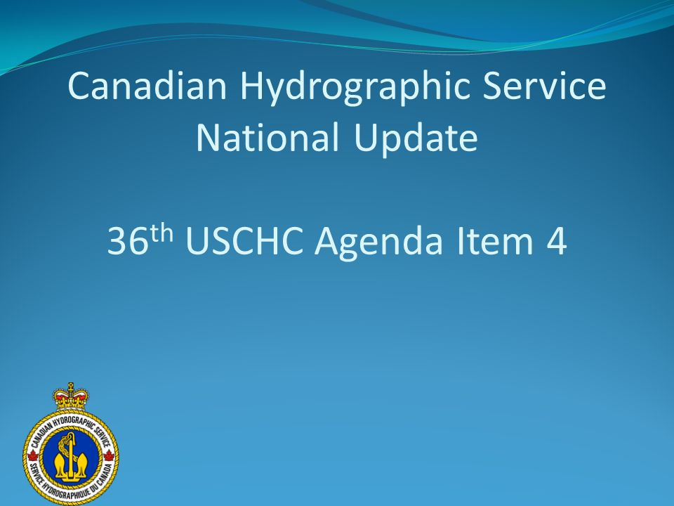 Canadian Hydrographic Service National Update 36th USCHC Agenda Item 4